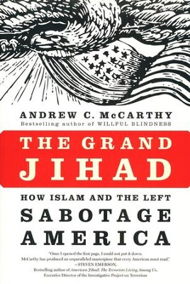 The Grand Jihad: How Islam and the Left Sabotage  America  -     By: Andrew C. McCarthy