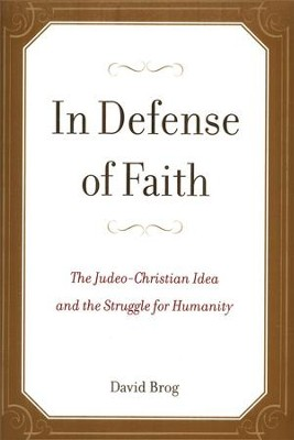 In Defense of Faith: The Judeo-Christian Idea and the Struggle for Humanity  -     By: David Brog