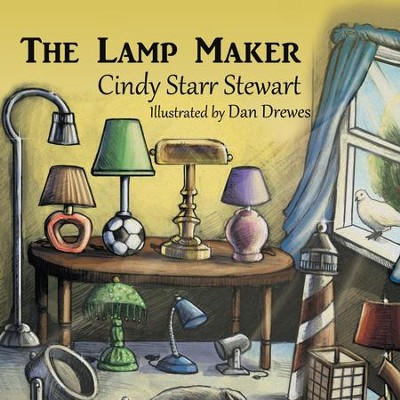 The Lamp Maker  -     By: Cindy Starr Stewart     Illustrated By: Dan Drewes