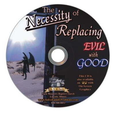 The Necessity of Replacing Evil with Good Audio CD  -     By: Dr. S.M. Davis