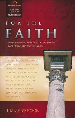 For the Faith, Student Edition: Understanding and Practicing the Faith Once Delivered to the Saints  -     By: Tim Christoson