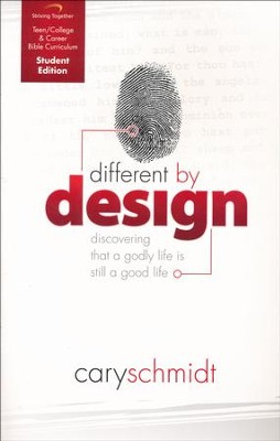 Different By Design, Student Edition: Discovering That a Godly Life is Still a Good Life  -     By: Cary Schmidt