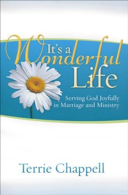 It's a Wonderful Life (Second Edition): Serving God Joyfully in Marriage and Ministry  -     By: Terrie Chappell