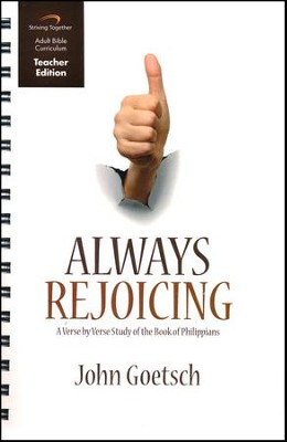 Always Rejoicing Curriculum, Teacher Edition: A Verse by Verse Study of the Book of Philippians  -     By: John Goetsch