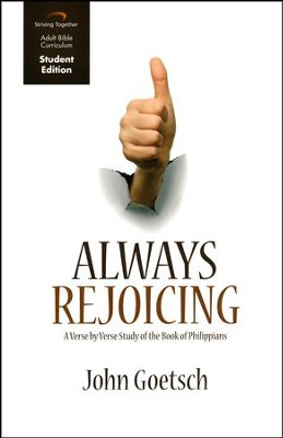 Always Rejoicing, Student Edition: A Verse by Verse Study of the Book of Philippians  -     By: John Goetsch