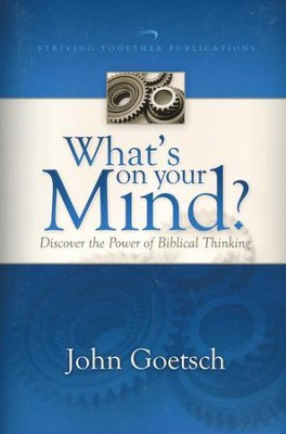 What's on Your Mind?: Discover the Power of Biblical Thinking  -     By: John Goetsch