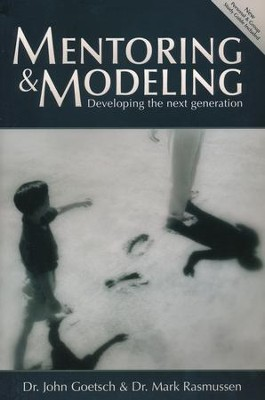 Mentoring and Modeling (Second Edition): Developing the Next Generation  -     By: John Goetsch, Mark Rasmussen