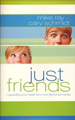 Just Friends: Guarding Your Heart for a Wonderful Someday  -     By: Mike Ray, Cary Schmidt