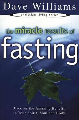 The Miracle Results of Fasting                                                                 -     By: Dave Williams