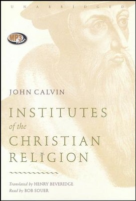 Institutes of the Christian Religion - unabridged audiobook on MP3-CD  -     Narrated By: Bob Souer     By: John Calvin
