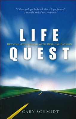 Life Quest: Braving Adulthood with Biblical Passion  -     By: Cary Schmidt