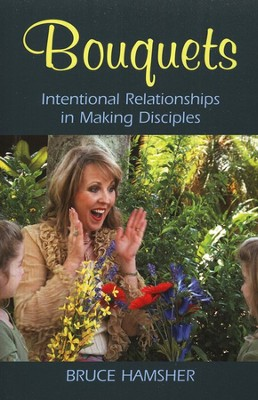 Bouquets: Intentional Relationships in Making Disciples  -     By: Bruce Hamsher
