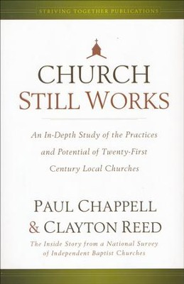 Church Still Works: An In-Depth Study of the Practices and Potential of Twenty-First Century Local Churches  -     By: Paul Chappell