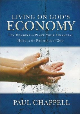 Living on God's Economy: Ten Reasons to Place Your Financial Hope in the Promises of God  -     By: Paul Chappell