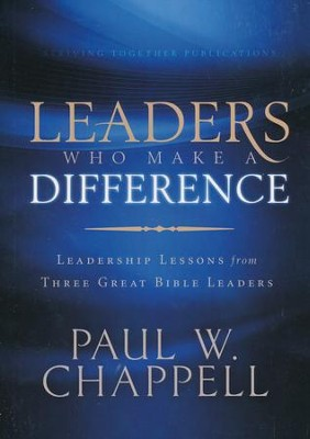 Leaders Who Make a Difference: Leadership Lessons from Three Great Bible Leaders  -     By: Paul Chappell