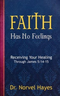 Faith Has No Feelings  -     By: Norvel Hayes