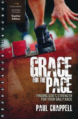 Grace for the Pace Curriculum, Teacher Edition: Finding God's Strength for Your Daily Race  -     By: Paul Chappell