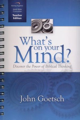 What's on Your Mind Curriculum, Teacher Edition: Discover the Power of Biblical Thinking  -     By: John Goetsch