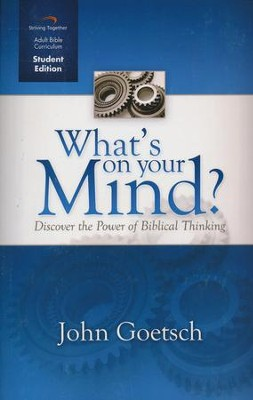 What's on Your Mind, Student Edition: Discover the Power of Biblical Thinking  -     By: John Goetsch