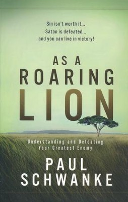 As a Roaring Lion: Understanding and Defeating Your Greatest Enemy  -     By: Paul Schwanke