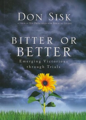 Bitter or Better: Emerging Victorious through Trials  -     By: Don Sisk