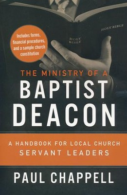The Ministry of a Baptist Deacon: A Handbook for Local Church Servant Leaders  -     By: Paul Chappell