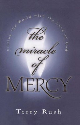 The Miracle of Mercy - eBook  -     By: Terry Rush