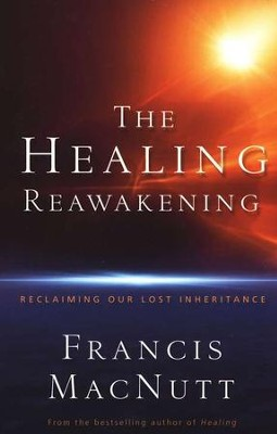 The Healing Reawakening: Reclaiming Our Lost Inheritance  -     By: Francis MacNutt