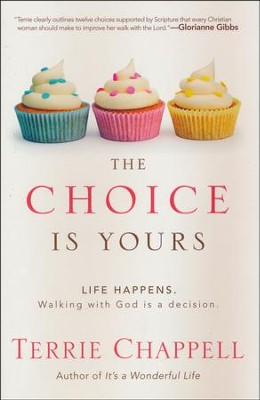 The Choice Is Yours: Life Happens. Walking with God Is a Decision  -     By: Terrie Chappell