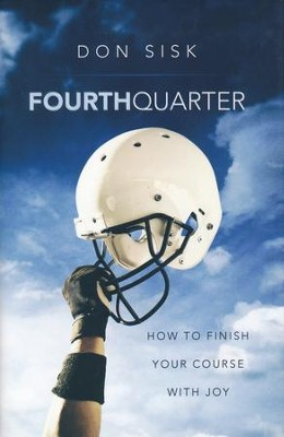 Fourth Quarter: How to Finish Your Course with Joy  -     By: Don Sisk
