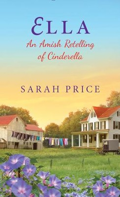 Ella: An Amish Retelling of Cinderella / Digital original - eBook  -     By: Sarah Price