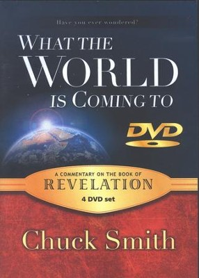 What the World Is Coming To: A Commentary on the Book of Revelation--4 DVDs  -     By: Chuck Smith