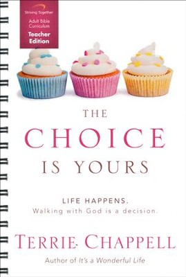 The Choice Is Yours Curriculum, Teacher Edition: Life Happens. Walking with God Is a Decision.  -     By: Terrie Chappell