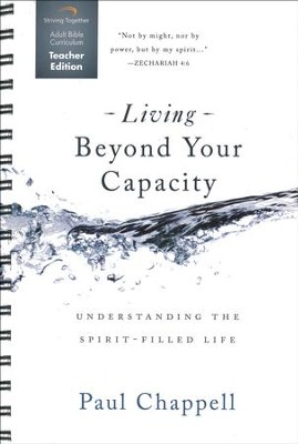 Living Beyond Your Capacity Curriculum, Teacher Edition: Understanding the Spirit-Filled Life  -     By: Paul Chappell