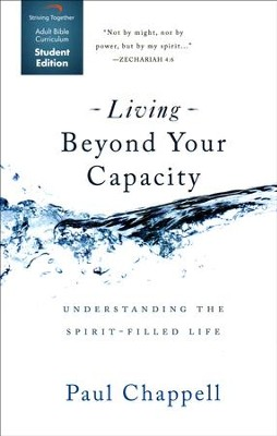 Living Beyond Your Capacity, Student Edition: Understanding the Spirit-Filled Life  -     By: Paul Chappell