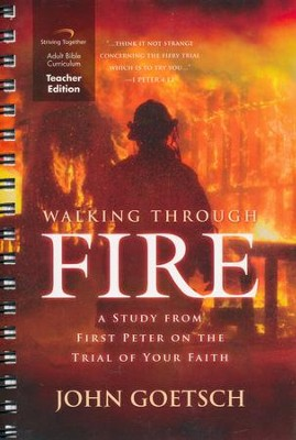 Walking Through Fire Curriculum, Teacher Edition: A Study from First Peter on the Trial of Your Faith  -     By: John Goetsch