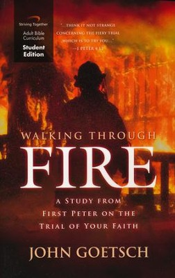 Walking Through Fire, Student Edition: A Study from First Peter on the Trial of Your Faith  -     By: John Goetsch