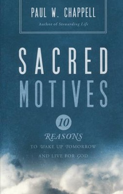 Sacred Motives: Ten Reasons to Wake Up Tomorrow and Live for God  -     By: Paul Chappell