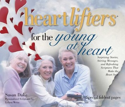 Heartlifters for Young at Heart: Surprising Stories, Stirring Messages, and Refreshing Scriptures that Make the Heart Soar - eBook  -     By: Susan Duke