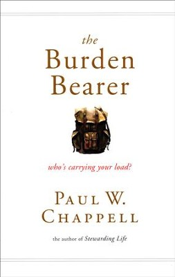 The Burden Bearer: Who's Carrying Your Load?  -     By: Paul Chappell