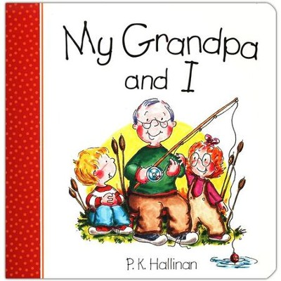 My Grandpa and I, Board Book   -     By: P.K. Hallinan     Illustrated By: P.K. Hallinan