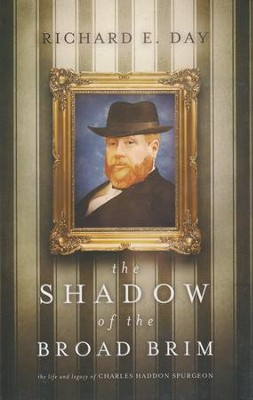 The Shadow of the Broad Brim: The Life and Legacy of Charles Haddon Spurgeon  -     By: Richard Ellsworth Day