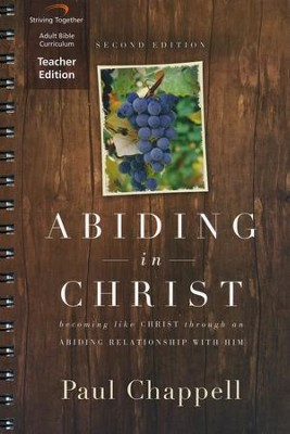 Abiding in Christ (Second Edition) Curriculum, Teacher Edition: Becoming Like Christ through an Abiding Relationship with Him  -     By: Paul Chappell