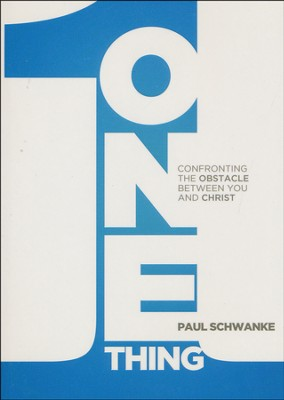 One Thing: Confronting the Obstacle Between You and Christ  -     By: Paul Schwanke