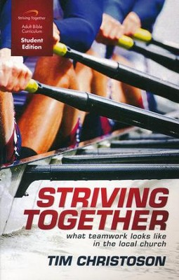 Striving Together, Student Edition: What Teamwork Looks Like in the Local Church  -     By: Tim Christoson