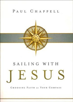 Sailing with Jesus: Choosing Faith as Your Compass  -     By: Paul Chappell