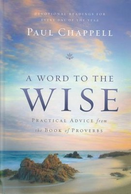 A Word to the Wise: Practical Advice from the Book of Proverbs  -     By: Paul Chappell