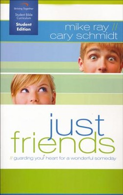 Just Friends, Student Edition: Guarding Your Heart for a Wonderful Someday  -     By: Mike Ray, Cary Schmidt
