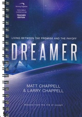 Dreamer Curriculum, Teacher Edition: Living Between the Promise and the Payoff  -     By: Matt Chappell, Larry Chappell