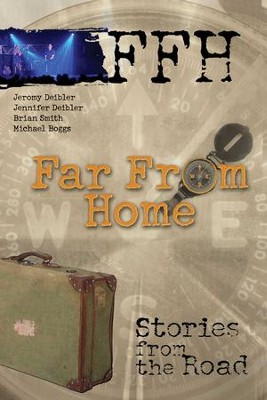 Far From Home: Stories From the Road - eBook  -     By: Jennifer Deibler, Brian Smith, Michael Boggs